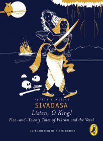 Listen, O King! Five-and-Twenty Tales of Vikram and the Vetal