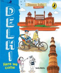 Here We Come, Delhi (Discover India City by City)