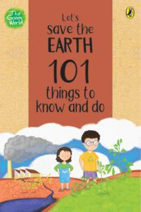 Let's Save the Earth: 101 Things to Know and Do (The Green World)