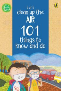Let's Clean Up the Air: 101 Things to Know and Do (The Green World)
