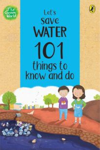 Let's Save Water: 101 Things to Know and Do (The Green World)