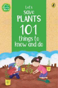 Let's Save Plants: 101 Things to Know and Do (The Green World)